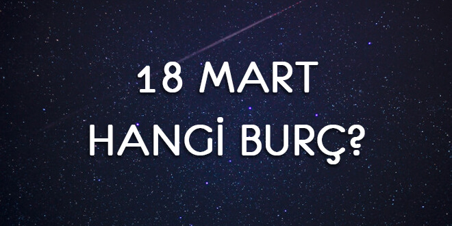 18 Mart Hangi Burç