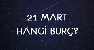 21 Mart Hangi Burç?