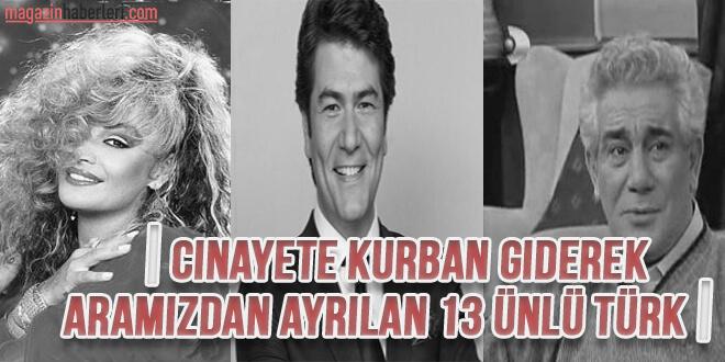 Cinayete Kurban Giderek Aramızdan Ayrılan 13 Ünlü Türk